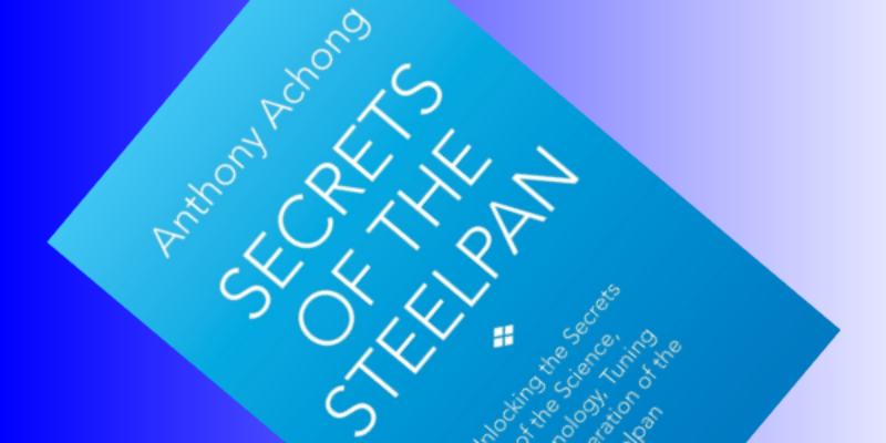 Anthony Achong - The Secrets of the Steelpan PANArt Hang Manufacturing Ltd.